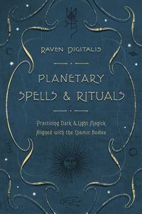 PLANETARY SPELLS & RITUALS  Practicing Dark & Light Magick Aligned with the Cosmic Bodies