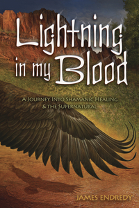 LIGHTNING IN MY BLOOD: A Journey Into Shamanic Healing & the Supernatural