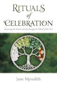 RITUALS OF CELEBRATION  Honoring the Seasons of Life through the Wheel of the Year