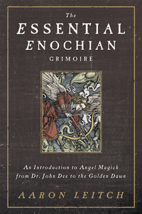 ESSENTIAL ENOCHIAN GRIMOIRE: An Introduction to Angel Magick from Dr. John Dee to the Golden Dawn