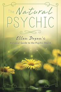 The Natural Psychic:  Ellen Dugan's Personal Guide to the Psychic Realm