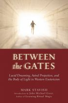 BETWEEN THE GATES Lucid Dreaming, Astral Projection, and the Body of Light in Western Esotericism