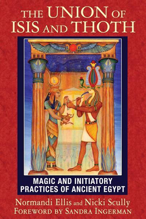 UNION OF ISIS AND THOTH: Magic & Initiatory Practices Of Ancient Egypt