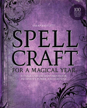 SPELLCRAFT FOR A MAGICAL YEAR: Rituals & Enchantments For Prosperity, Power & Fortune