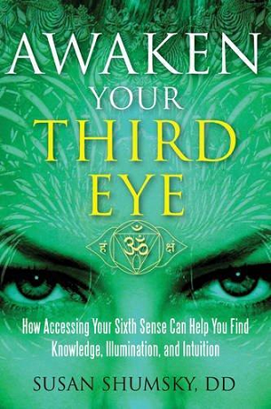 AWAKEN YOUR THIRD EYE: How Accessing Your Sixth Sense Can Help You Find Knowledge, Illumination & Intuition