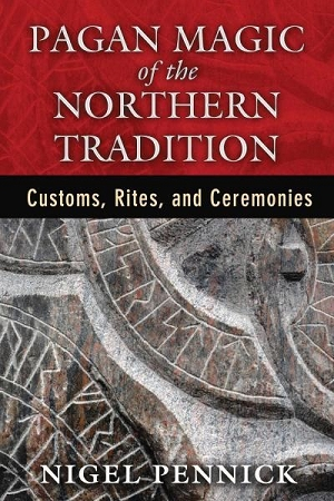 PAGAN MAGIC OF THE NORTHERN TRADITION: Customs, Rites & Ceremonies