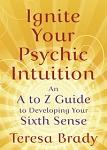 INGNITE YOUR PSYCHIC INTUITION An A to Z Guide to Developing Your Sixth Sense