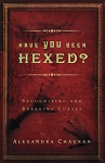 HAVE YOU BEEN HEXED?  Recognizing and Breaking Curses