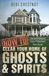 HOW TO CLEAR YOU HOME OF GHOSTS  Tips & Techniques from a Professional Ghost Hunter