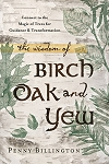 WISDOM OF BIRCH, OAK AND YEW: