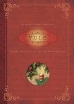 YULE: Rituals, Recipes & Lore