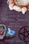 THE SECOND BOOK OF CRYSTAL SPELLS: More Magical Uses for Stones, Crystals, Minerals... and Even Salt