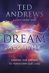 DREAM ALCHEMY  Shaping Our Dreams to Transform Our Lives