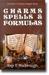 CHARMS, SPELLS & FORMULAS: For the Making and Use of Gris Gris Bags, Herb Candles, Doll Magic, Incenses, Oils, and Powders