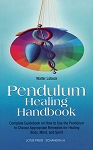 PENDULUM HEALING HANDBOOK: Complete Guidebook On How To Use The Pendulum To Choose Appropriate Remedies For Healing Body, Mind & Spirit