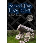 SACRED FIRE, HOLY WELL: A Druid's Grimoire