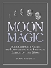 MOON MAGIC: Your Complete Guide To Harnessing The Mystical Energy Of The Moon by  Ahlquist, Diane