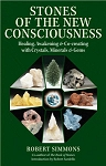 STONES OF THE NEW CONSCIOUSNESS: Healing, Awakening & Co-Creating With Crystals, Minerals & Gems