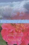 WISE SECRETS OF ALOHA: Learn & Live The Sacred Art Of Lomilomi