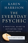 EVERYDAY PSYCHIC: A Practical Guide To Activating Your Psychic Gifts