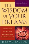 WISDOM OF YOUR DREAMS: Using Dreams To Tap Into Your Unconscious & Transform Your Life