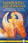 SHAMANIC BREATHWORK: Journeying Beyond The Limits Of The Self (includes audio CD)