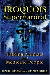 IROQUOIS SUPERNATURAL: Talking Animals & Medicine People