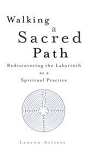 WALKING A SACRED PATH: Rediscovering The Labyrinth As A Spiritual Practice (revised)