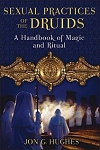 SEXUAL PRACTICES OF THE DRUIDS: A Handbook Of Magic & Ritual