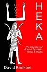 HEKA: The Practices Of Ancient Egyptian Ritual & Magic