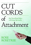 CUT CORDS OF ATTACHMENT: Heal Yourself & Others With Energy Spirituality