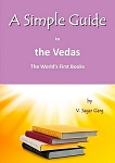 SIMPLE GUIDE TO THE VEDAS: The World's First Books