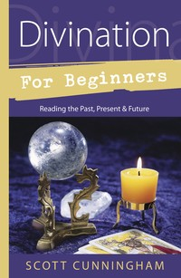 Divination for Beginners Reading the Past, Present & Future