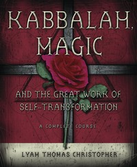 Kabbalah, Magic & the Great Work of Self Transformation: A Complete Course