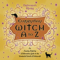 EVERYDAY WITCH A - Z: An Amusing, Inspiring & Informative Guide to the Wonderful World of Witchcraft
