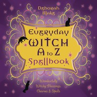EVERYDAY WITCH A-Z SPELLBOOK:  Wonderfully Witchy Blessings, Charms & Spells