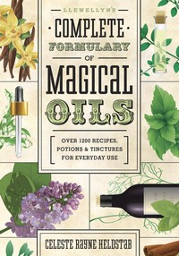 LLEWELLYN'S COMPLETE FORMULRY: Over 1200 Recipes, Potions & Tinctures for Everyday Use