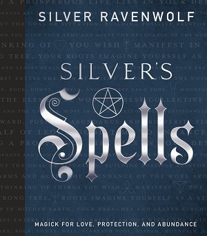 Silver's Spells Magick for Love, Protection, and Abundance