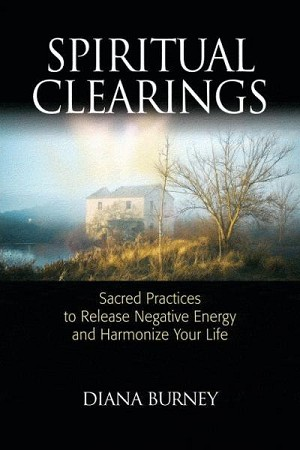 SPIRITUAL CLEARINGS: Sacred Practices To Release Negative Energy & Harmonize Your Life
