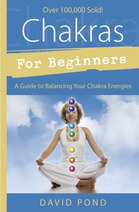 CHAKRAS FOR BEGINNERS A Guide to Balancing Your Chakra Energies