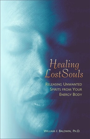 HEALING LOST SOULS  Releasing Unwanted Spirits from Your Energy Body