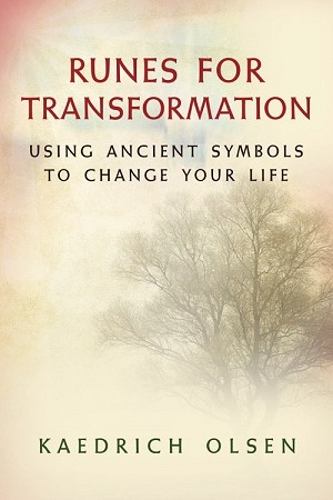 Runes for Transformation: Using Ancient Symbols to Change Your Life by Kaedrich Olsen