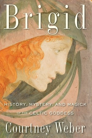 BRIGID: History, Mystery, and Magick of the Celtic Goddess