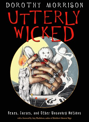 UTTERLY WICKED: Curses, Hexes & Other Unsavory Notions NEW EDIGION
