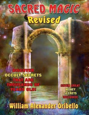 SACRED MAGIC REVISED: Discover Occult Secrets That Are Thousands Of Years Old!