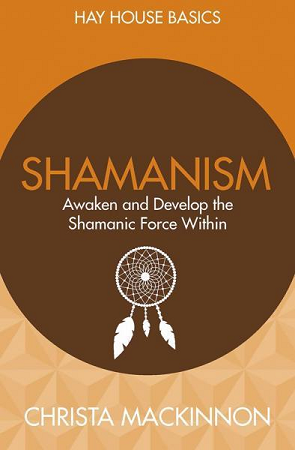 SHAMANISM: Awaken & Develop The Shamanic Force Within