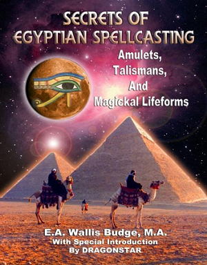 SECRETS OF EGYPTIAN SPELLCASTING: Amulets, Talismans & Magickal Lifeforms