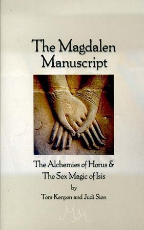 MAGDALEN MANUSCRIPT: The Alchemies Of Horus & The Sex Magic Of Isis (revised)